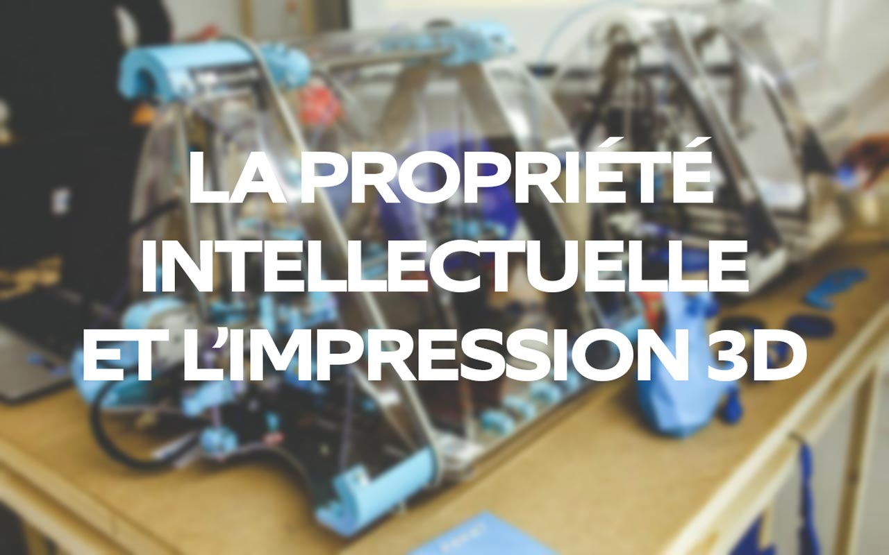 La propriété intellectuelle et l'impression 3D
